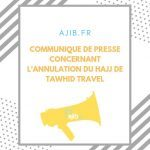 Communiqué de Ajib.fr concernant l'annulation du Hajj de Tawhid Travel